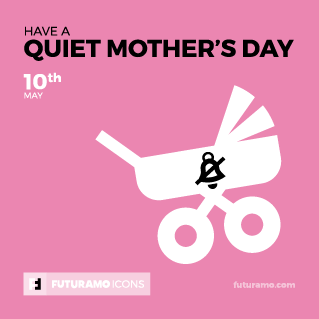 Have a quiet Mother's Day
