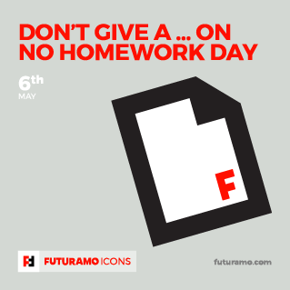 Don't give a ... on no homework day!